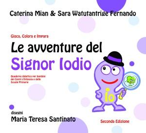 Le avventure del Signor Iodio di Caterina Mian e Sara Watutantrige illustrazioni Maria Teresa Santinato alias Teri Lid